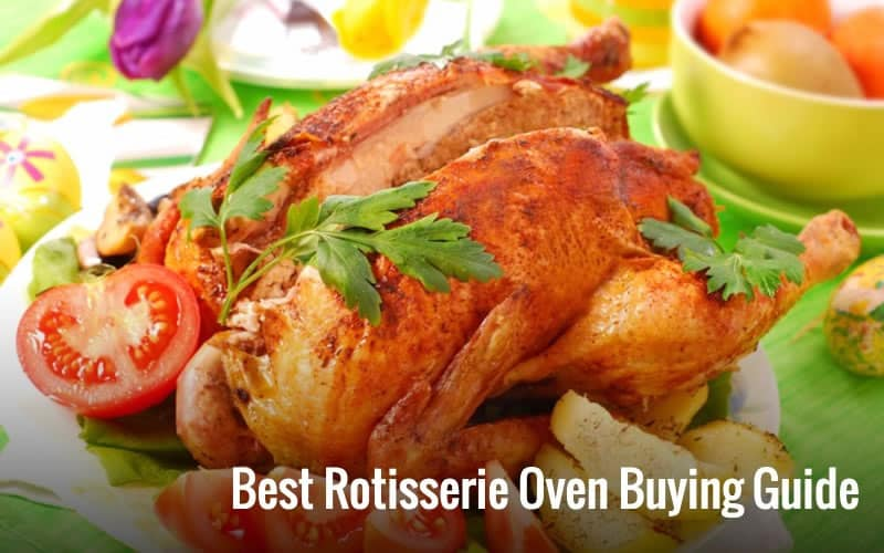 Best Rotisserie Oven Buying Guide