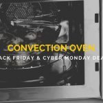 Convection Oven Black Friday and Cyber Monday Deals