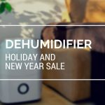 Dehumidifier Holiday and New Year Sale