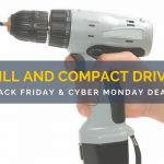 Drill and Compact Driver Black Friday and Cyber Monday Deals