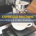 Espresso Machine Black Friday and Cyber Monday Deals
