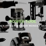 Power Tool Black Friday and Cyber Monday Deals and Sale