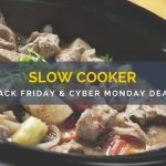 Slow Cooker Black Friday and Cyber Monday Deals