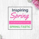 Inspiring DIY Spring Decor Ideas
