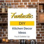 Fantastic DIY Kitchen Decor Ideas