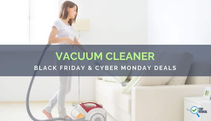 Vacuum Cleaner Black Friday and Cyber Monday Deals and Sale