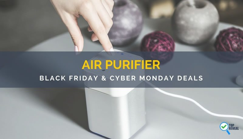 Discover the Best Air Purifier Black Friday/Cyber Monday Deals (2017)
