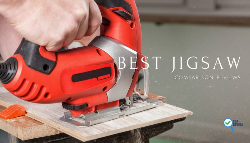 Best Jigsaw Comparison Reviews (2017): Which High-Grade Options Guaranteed to Impress?