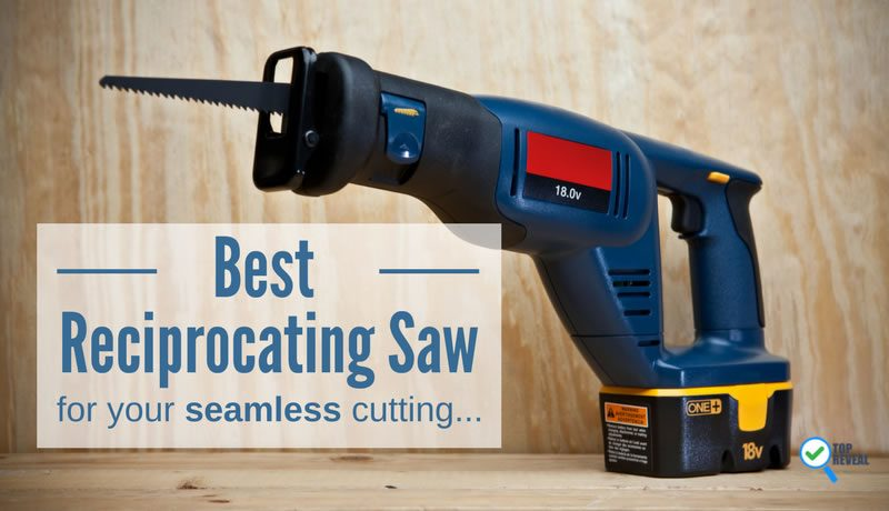 Best Reciprocating Saw Comparison Reviews (2017): Buy Smart With Our Top 5 Reviews