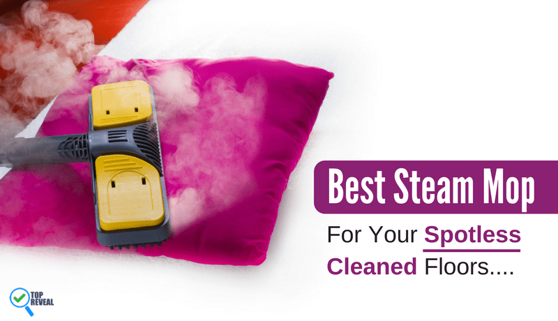 Best Steam Mop Comparison Reviews (2019): Clean Up and Kill Germs Fast