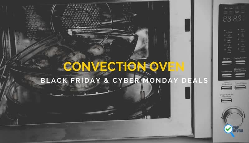 Countertop Convection Oven Black Friday and Cyber Monday (2017) Sale and Deals that will Bring Some Holiday Cheer