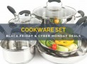 Best Cookware Set Black Friday and Cyber Monday Sale Deals: Sales So Hot Your Wallet Will Sizzle