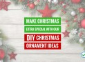 Make Christmas Extra Special with Our 30 DIY Christmas Ornament Ideas