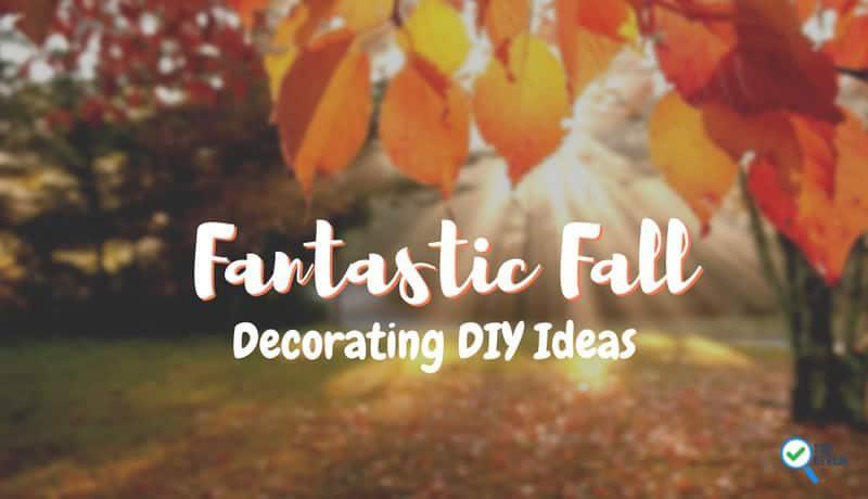 Fantastic Fall Decorating DIY Ideas – Make your Home Fall Fabulous