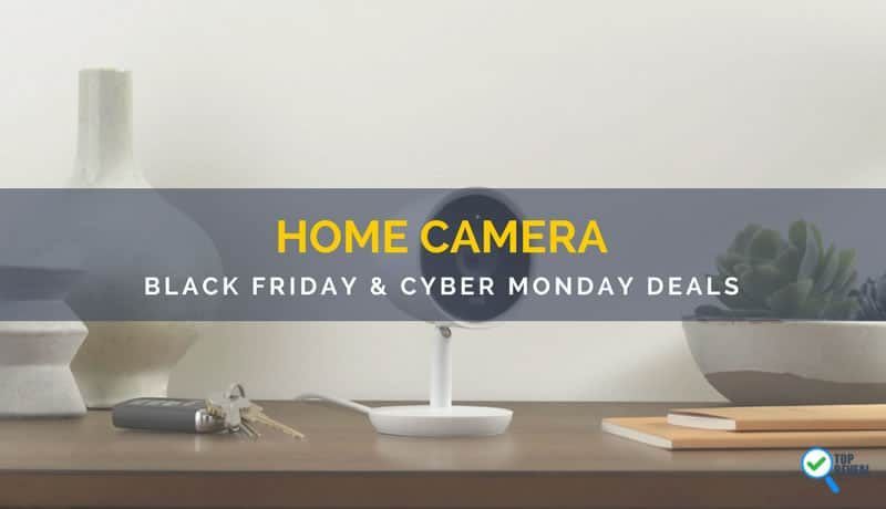 Black Friday and Cyber Monday (2017) Home Security Camera Sale and Deals
