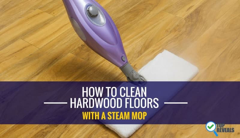 How To Clean Hardwood Floors With A Steam Mop Top Reveal