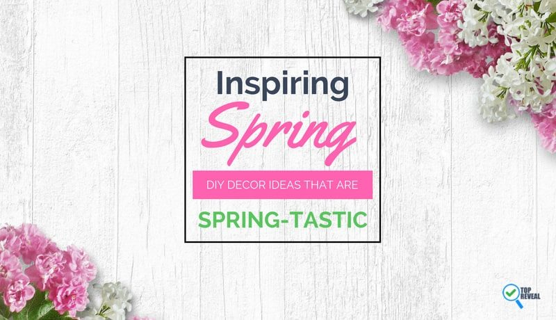 Inspiring Spring DIY Decor Ideas (Infographic) that are Spring-Tastic