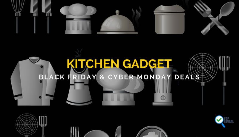 Chef it Up With Our Kitchen Gadget Black Friday and Cyber Monday Sale and Deals