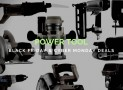 Power Tool Black Friday and Cyber Monday (2018) Sale and Deals: Get Charged Up
