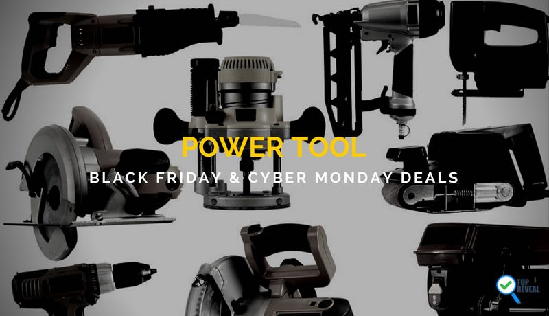Power Tool Black Friday and Cyber Monday (2017) Sale and Deals: Get Charged Up