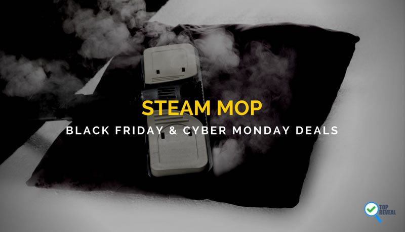 Steam Mop Black Friday and Cyber Monday (2017) Sale and Deals