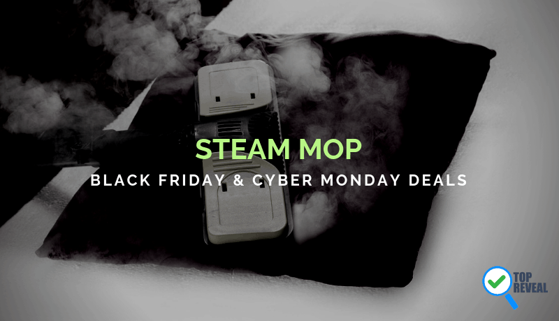 """Steam Mop Black Friday and Cyber Monday (2018) Deals – Don't """"Mist"""" Out on Holiday Deals"""