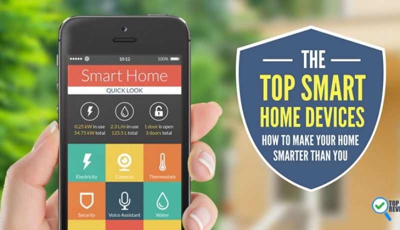 The Top Smart Home Devices: How To Make Your Home Smarter Than You