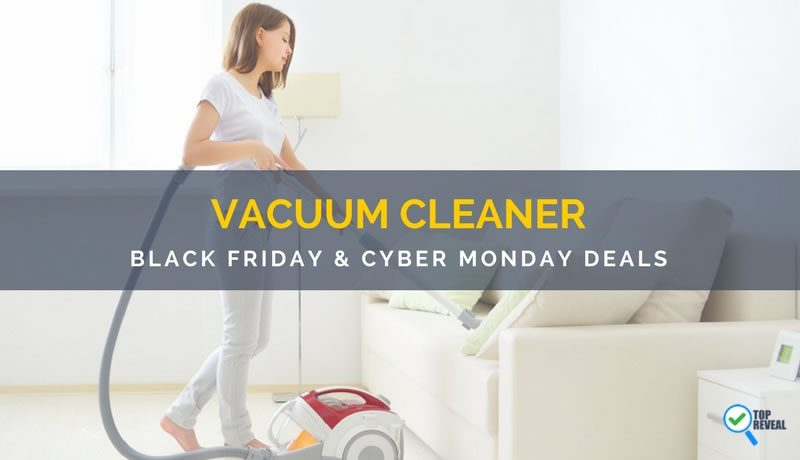 Vacuum Cleaner Black Friday and Cyber Monday (2017) Sale and Deals: Blast Dirt & Your Holiday Wish List
