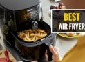 Best Air Fryer Comparison Ultimate Buying Guide (2018): Cook Up some Savings